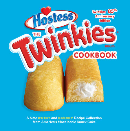 The Twinkies Cookbook, Twinkies 85th Anniversary Edition by Hostess