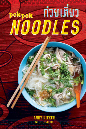 POK POK Noodles by Andy Ricker and JJ Goode