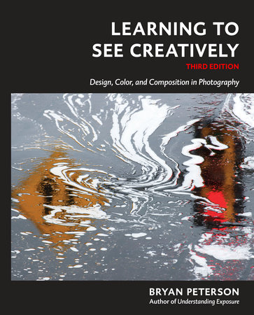 Learning to See Creatively, Third Edition by Bryan Peterson
