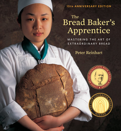 The Bread Baker's Apprentice, 15th Anniversary Edition by Peter Reinhart