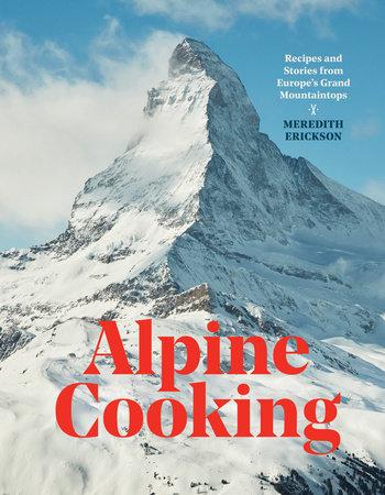 Alpine Cooking by Meredith Erickson