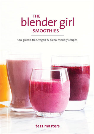 The Blender Girl Smoothies by Tess Masters