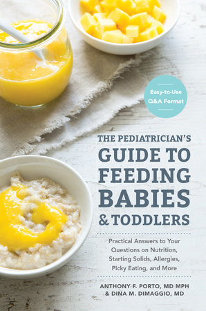 The Pediatrician's Guide to Feeding Babies and Toddlers by Anthony Porto, M.D. and Dina DiMaggio, M.D.