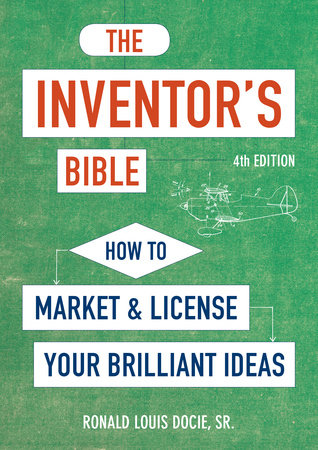 The Inventor's Bible, Fourth Edition by Ronald Louis Docie, Sr.