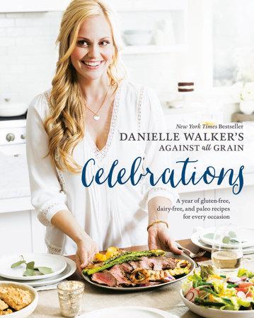 Danielle Walker's Against All Grain Celebrations by Danielle Walker