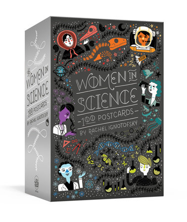 Women in Science: 100 Postcards by Rachel Ignotofsky