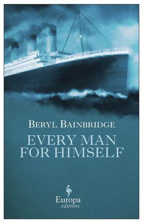 Every Man for Himself by Beryl Bainbridge