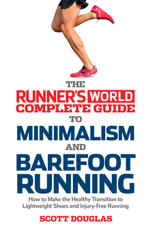 Runners World Complete Guide To Minimalism And Barefoot Running By