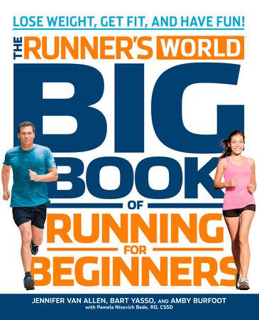 Runner's World Big Book of Running for Beginners by Jennifer Van Allen, Bart Yasso, Amby Burfoot and Pamela Nisevich Bede