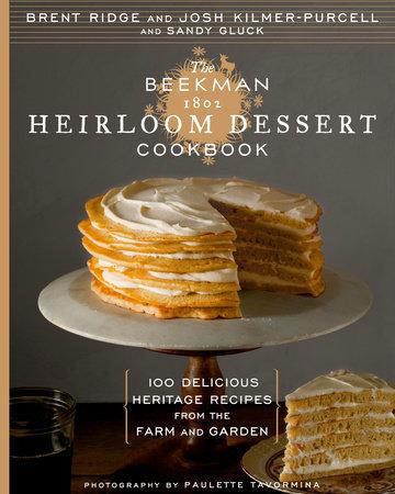 The Beekman 1802 Heirloom Dessert Cookbook by Josh Kilmer-Purcell, Sandy Gluck and Paulette Tavormina