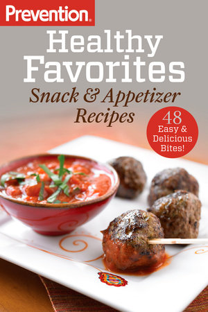 Prevention Healthy Favorites: Snack & Appetizer Recipes by The Editors of Prevention