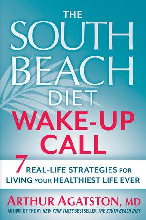 The South Beach Diet Wake-Up Call by Arthur Agatston