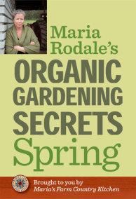 Maria Rodale's Organic Gardening Secrets: Spring