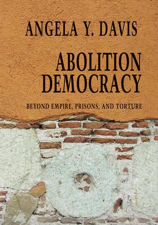 Abolition Democracy by Angela Y. Davis