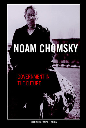 Government in the Future by Noam Chomsky