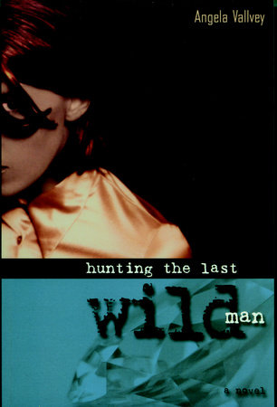 Hunting the Last Wild Man by Angela Vallvey