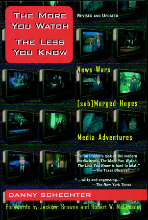 The More You Watch the Less You Know by Danny Schechter