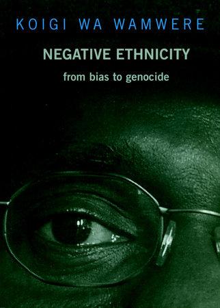 Negative Ethnicity by Koigi Wa Wamwere
