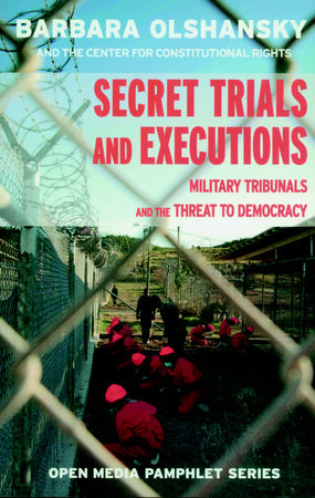 Secret Trials and Executions by Barbara Olshansky and Center For Constitutional Rights