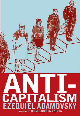 Anti-Capitalism by Ezequiel Adamovsky
