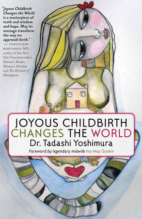 Joyous Childbirth Changes the World by Dr. Tadashi Yoshimura