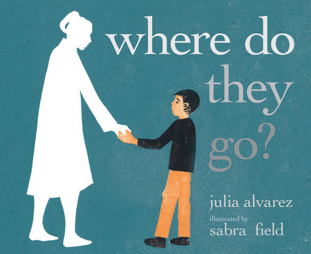 Where Do They Go? by Julia Alvarez
