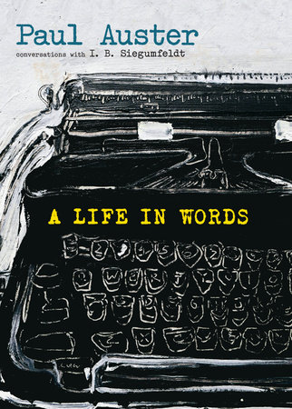 A Life in Words by Paul Auster and I. B. Siegumfeldt