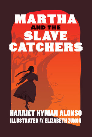 Martha and the Slave Catchers by Harriet Hyman Alonso