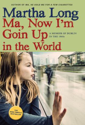 Ma, Now I'm Goin Up in the World: A Memoir of Dublin in the 1960s