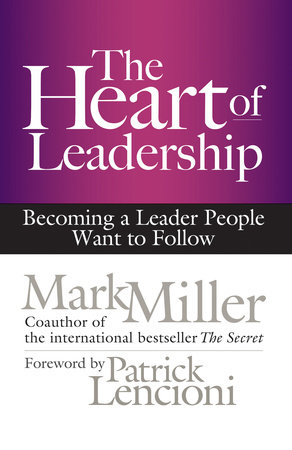 The Heart Of Leadership By Mark Miller 9781609949600 Penguinrandomhouse Com Books