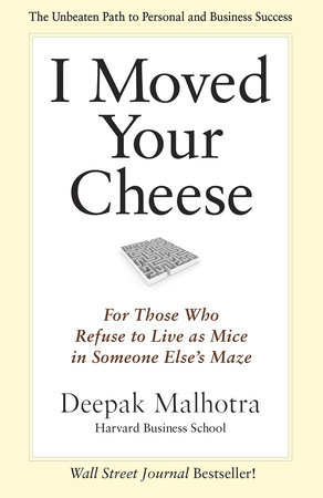 I Moved Your Cheese by Deepak Malhotra: 9781609949761 | : Books
