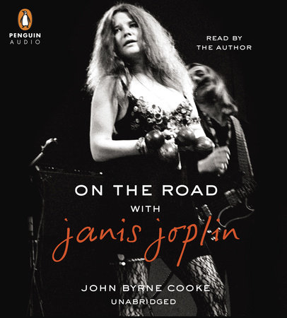 On the Road with Janis Joplin by John Byrne Cooke