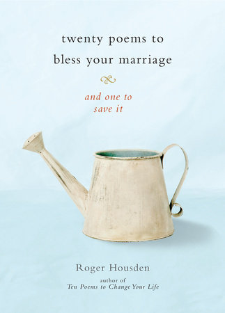 Twenty Poems to Bless Your Marriage by Roger Housden