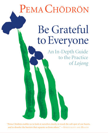 Be Grateful to Everyone by Pema Chodron