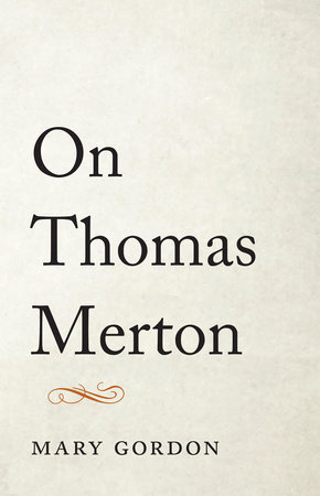 On Thomas Merton by Mary Gordon