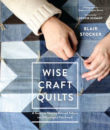 Wise Craft Quilts by Blair Stocker