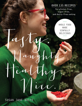 Tasty. Naughty. Healthy. Nice. by Susan Jane White
