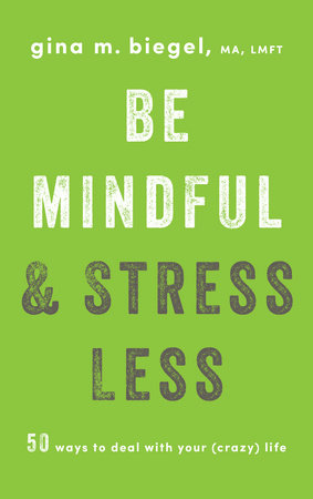 Be Mindful and Stress Less by Gina Biegel