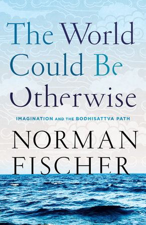 The World Could Be Otherwise by Norman Fischer