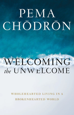Welcoming the Unwelcome by Pema Chodron