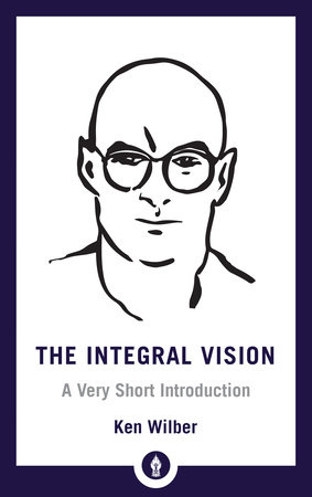 The Integral Vision by Ken Wilber