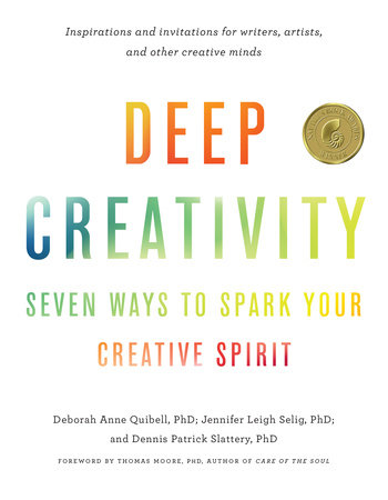 Deep Creativity by Deborah Anne Quibell, Jennifer Leigh Selig and Dennis Patrick Slattery