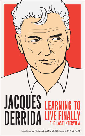 Learning to Live Finally by Jacques Derrida