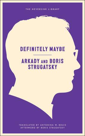 Definitely Maybe by Arkady Strugatsky and Strugatsky Boris