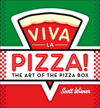Viva la Pizza! by Scott Wiener