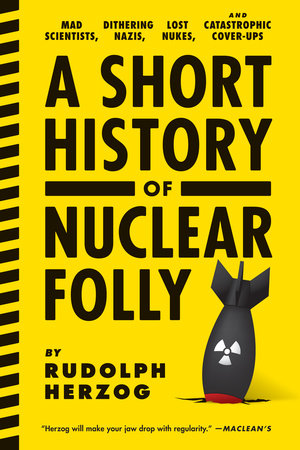 A Short History of Nuclear Folly by Rudolph Herzog