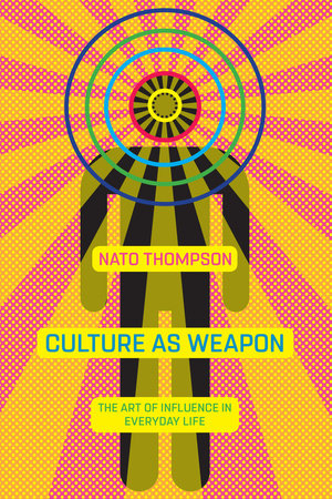 Culture as Weapon by Nato Thompson