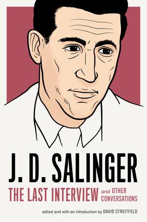 J. D. Salinger: The Last Interview by J. D. Salinger