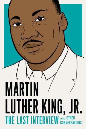 Martin Luther King, Jr.: The Last Interview by Martin Luther King, Jr.