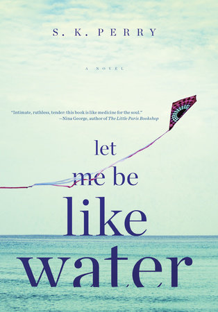 Let Me Be Like Water by S.K. Perry